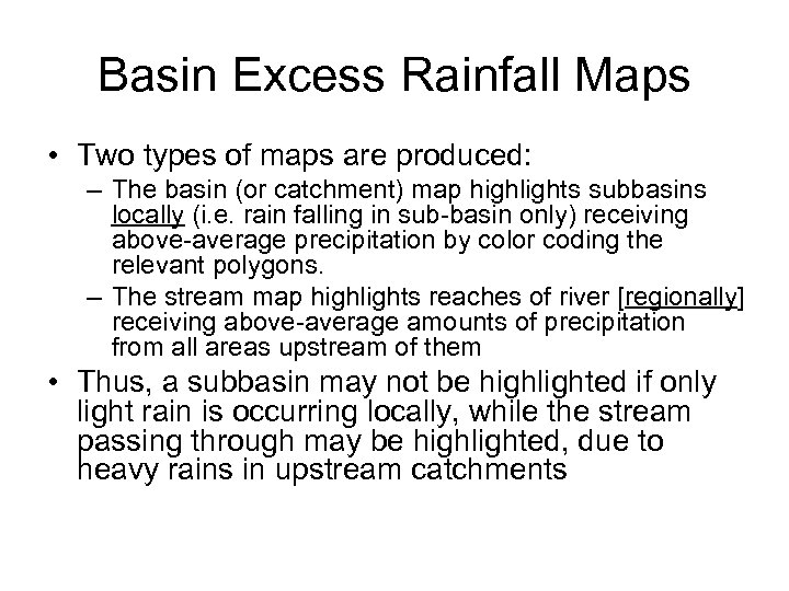 Basin Excess Rainfall Maps • Two types of maps are produced: – The basin