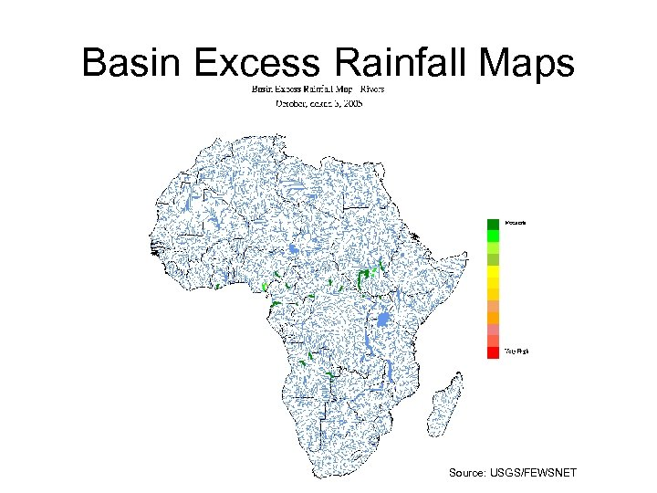 Basin Excess Rainfall Maps Source: USGS/FEWSNET