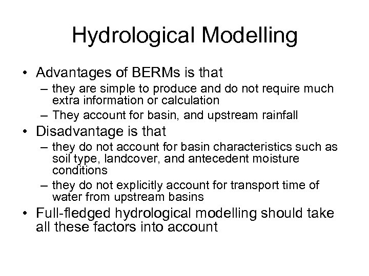 Hydrological Modelling • Advantages of BERMs is that – they are simple to produce