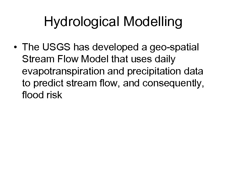 Hydrological Modelling • The USGS has developed a geo-spatial Stream Flow Model that uses