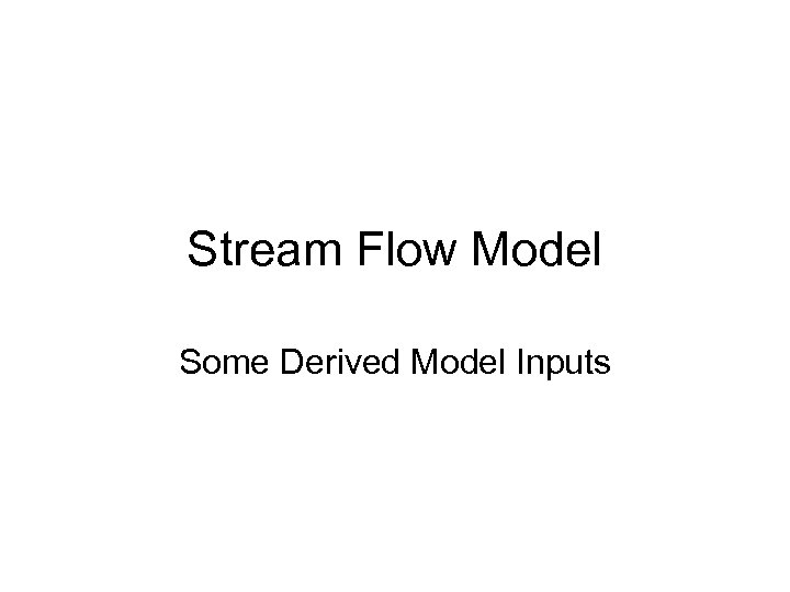 Stream Flow Model Some Derived Model Inputs