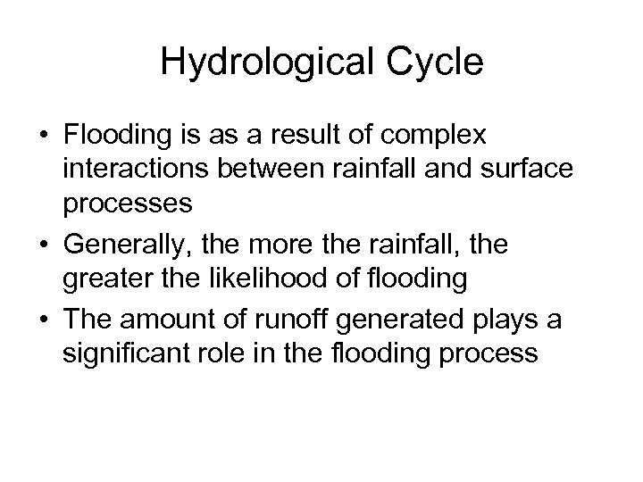 Hydrological Cycle • Flooding is as a result of complex interactions between rainfall and