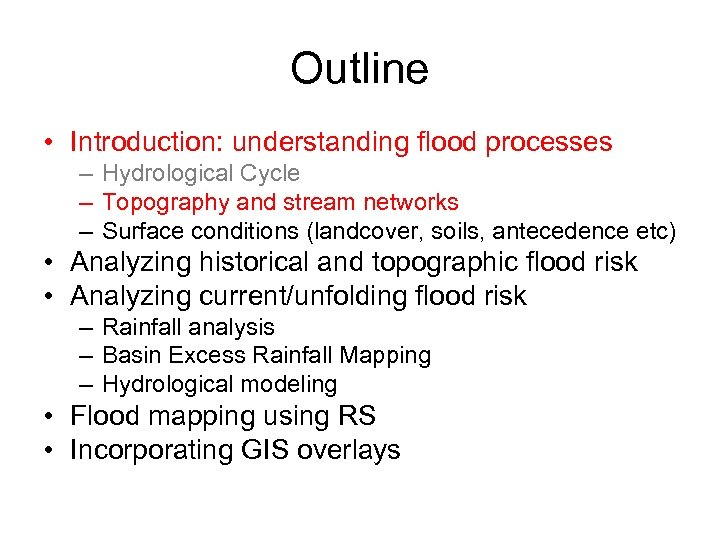 Outline • Introduction: understanding flood processes – Hydrological Cycle – Topography and stream networks