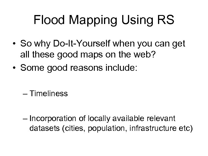 Flood Mapping Using RS • So why Do-It-Yourself when you can get all these