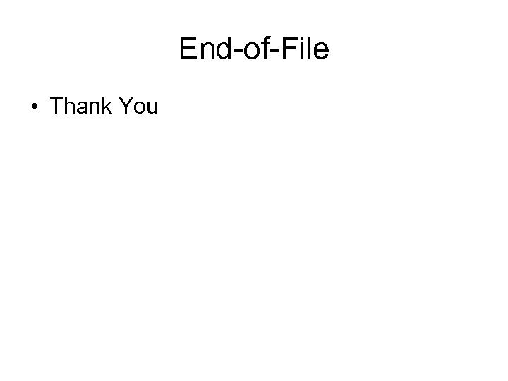 End-of-File • Thank You