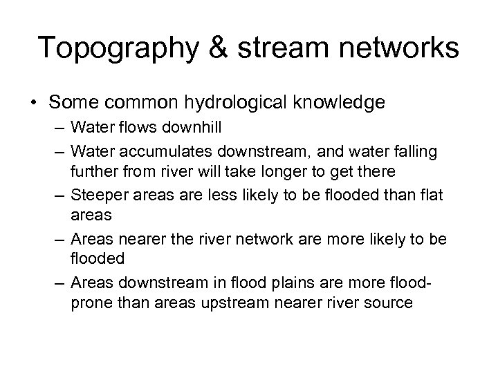 Topography & stream networks • Some common hydrological knowledge – Water flows downhill –
