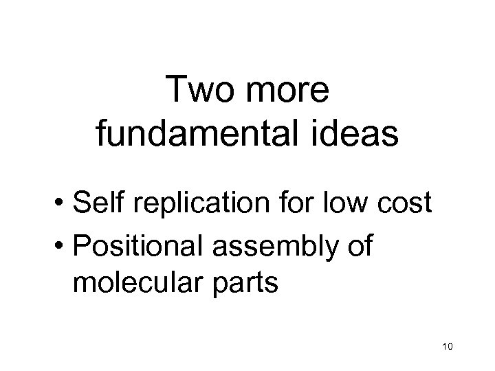 Two more fundamental ideas • Self replication for low cost • Positional assembly of