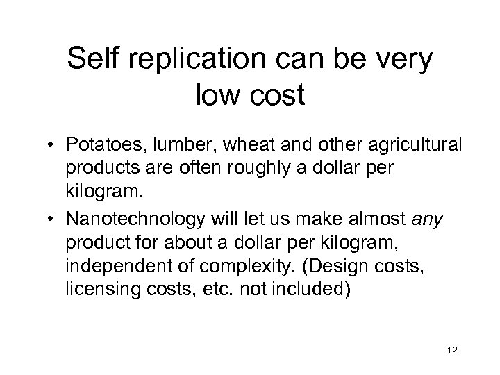 Self replication can be very low cost • Potatoes, lumber, wheat and other agricultural