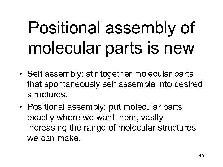 Positional assembly of molecular parts is new • Self assembly: stir together molecular parts