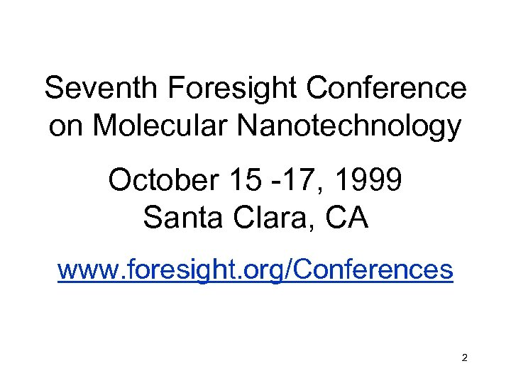 Seventh Foresight Conference on Molecular Nanotechnology October 15 -17, 1999 Santa Clara, CA www.