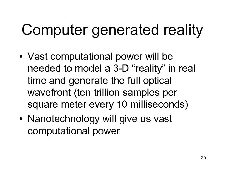 Computer generated reality • Vast computational power will be needed to model a 3