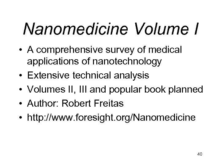 Nanomedicine Volume I • A comprehensive survey of medical applications of nanotechnology • Extensive