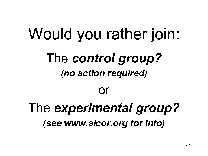 Would you rather join: The control group? (no action required) or The experimental group?