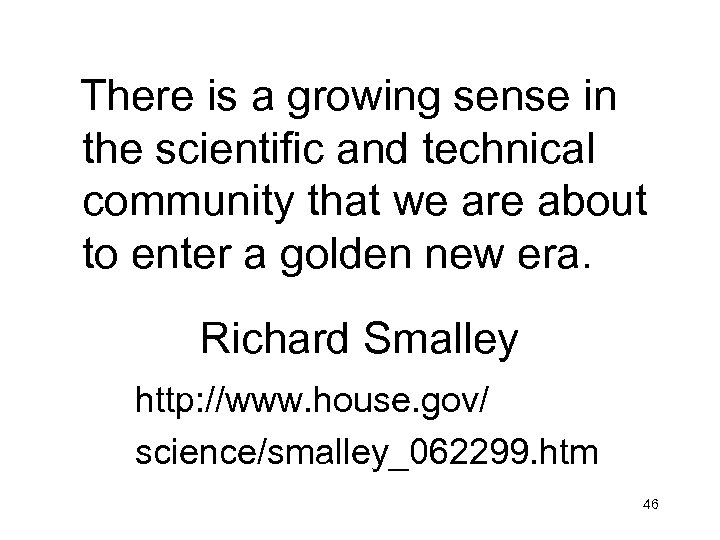 There is a growing sense in the scientific and technical community that we are