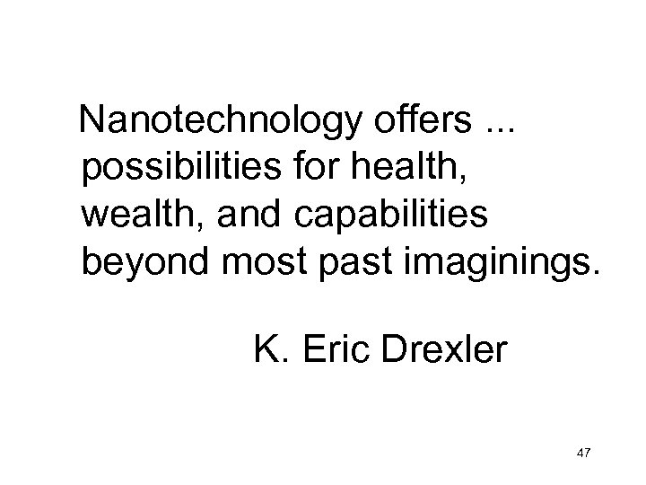 Nanotechnology offers. . . possibilities for health, wealth, and capabilities beyond most past imaginings.