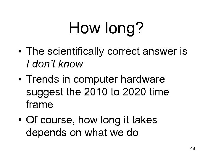 How long? • The scientifically correct answer is I don't know • Trends in