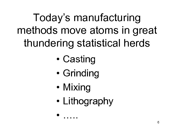 Today's manufacturing methods move atoms in great thundering statistical herds • • • Casting