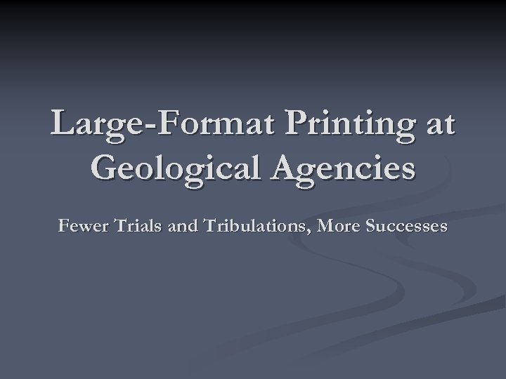 Large-Format Printing at Geological Agencies Fewer Trials and Tribulations, More Successes