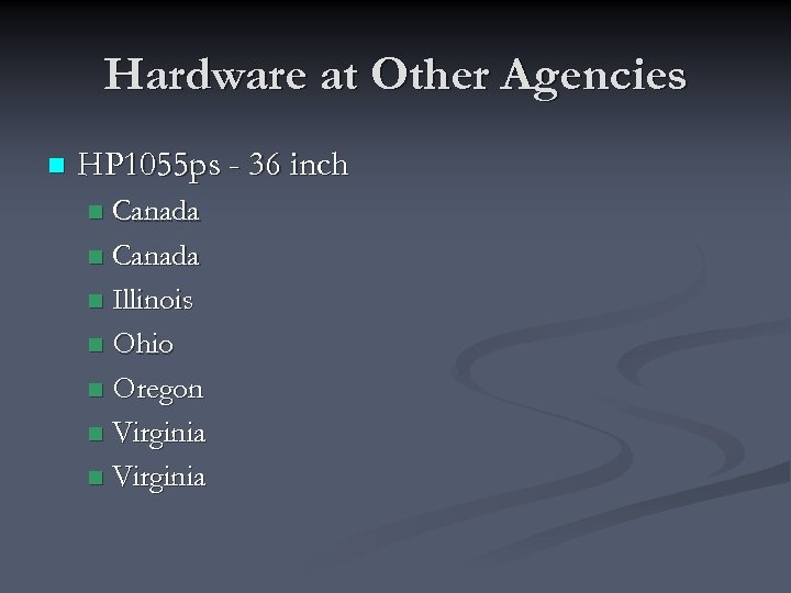Hardware at Other Agencies n HP 1055 ps - 36 inch Canada n Illinois