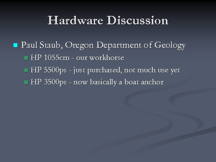 Hardware Discussion n Paul Staub, Oregon Department of Geology HP 1055 cm - our