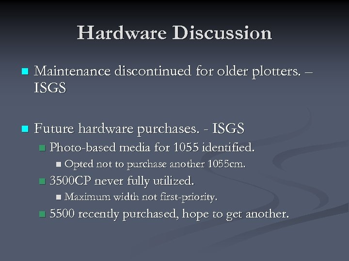 Hardware Discussion n Maintenance discontinued for older plotters. – ISGS n Future hardware purchases.