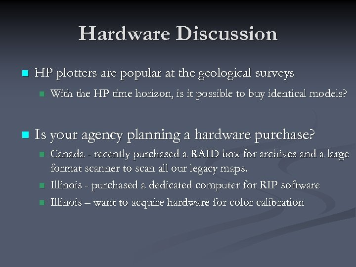 Hardware Discussion n HP plotters are popular at the geological surveys n n With