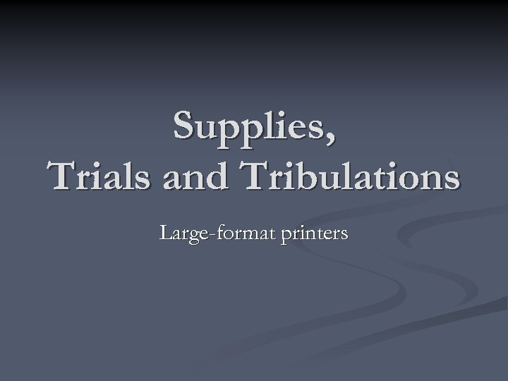 Supplies, Trials and Tribulations Large-format printers