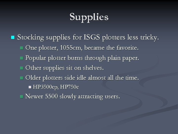 Supplies n Stocking supplies for ISGS plotters less tricky. One plotter, 1055 cm, became
