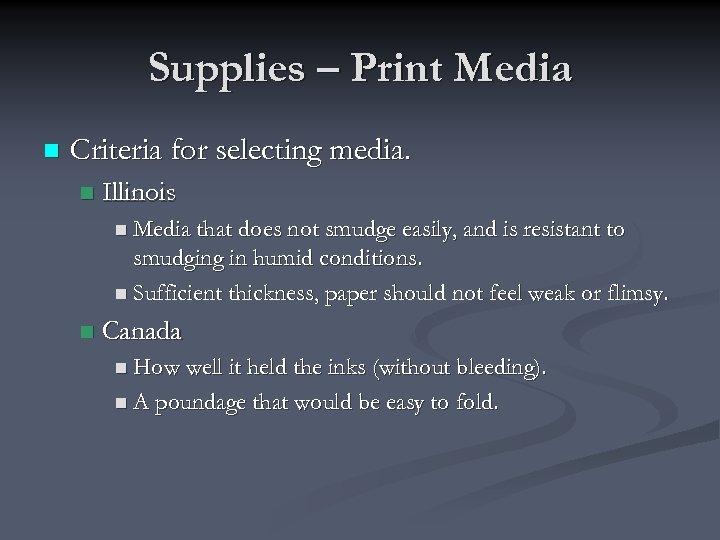 Supplies – Print Media n Criteria for selecting media. n Illinois n Media that