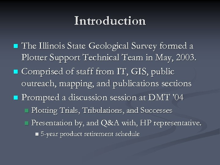 Introduction The Illinois State Geological Survey formed a Plotter Support Technical Team in May,