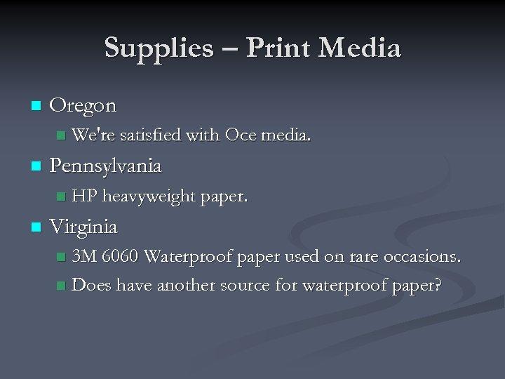 Supplies – Print Media n Oregon n n Pennsylvania n n We're satisfied with