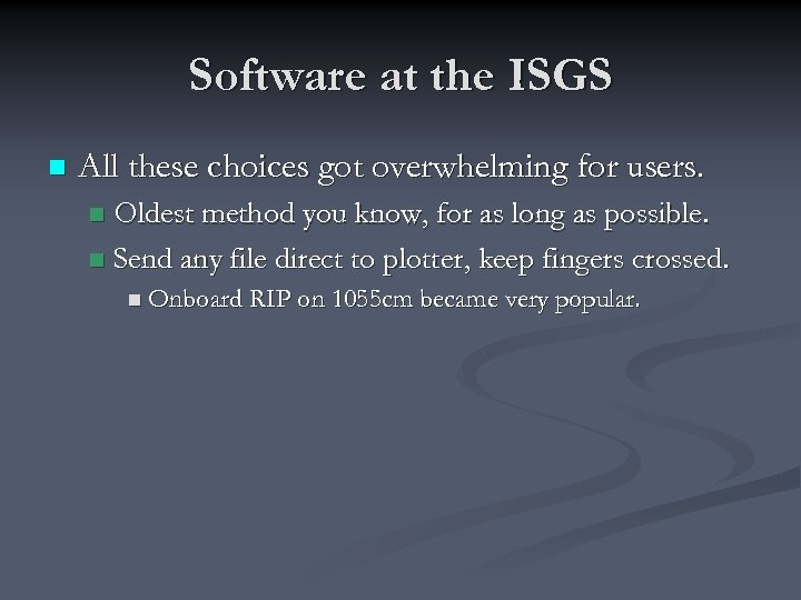 Software at the ISGS n All these choices got overwhelming for users. Oldest method