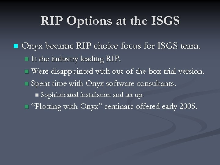 RIP Options at the ISGS n Onyx became RIP choice focus for ISGS team.