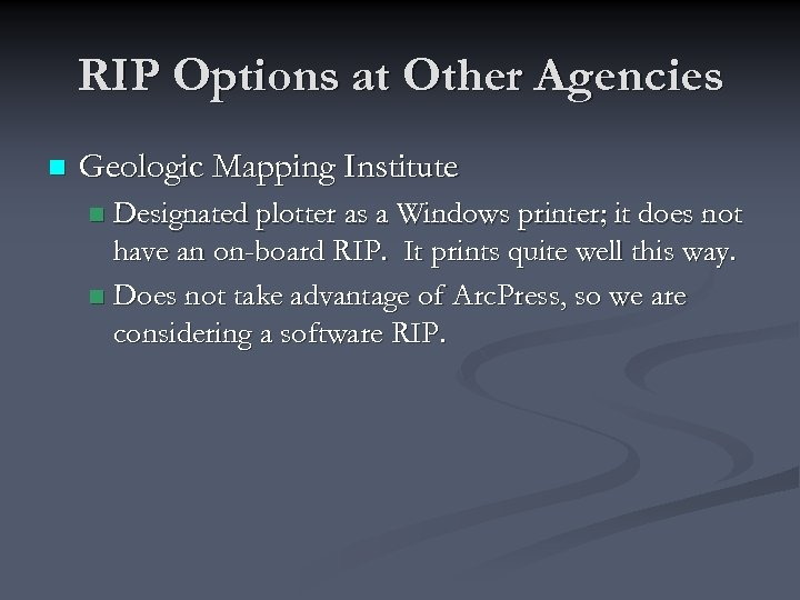 RIP Options at Other Agencies n Geologic Mapping Institute Designated plotter as a Windows