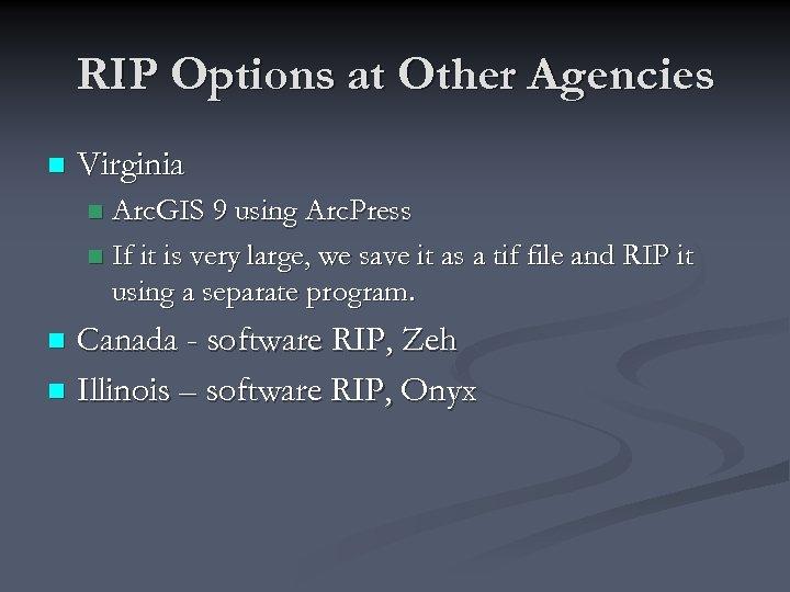 RIP Options at Other Agencies n Virginia Arc. GIS 9 using Arc. Press n