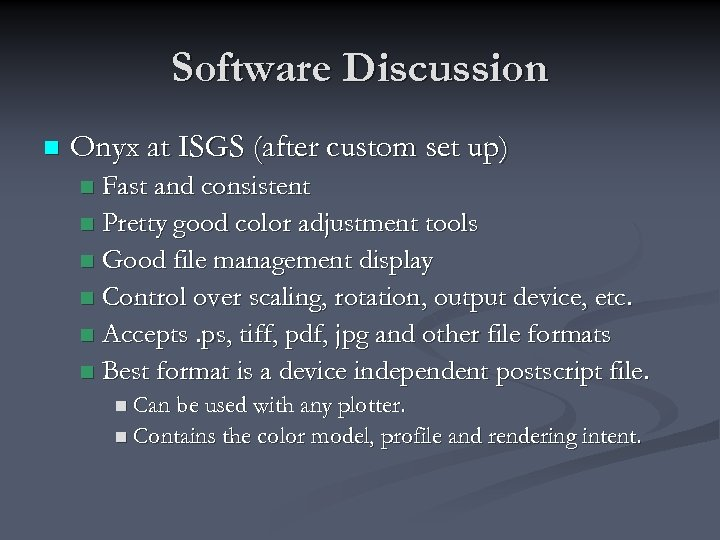 Software Discussion n Onyx at ISGS (after custom set up) Fast and consistent n