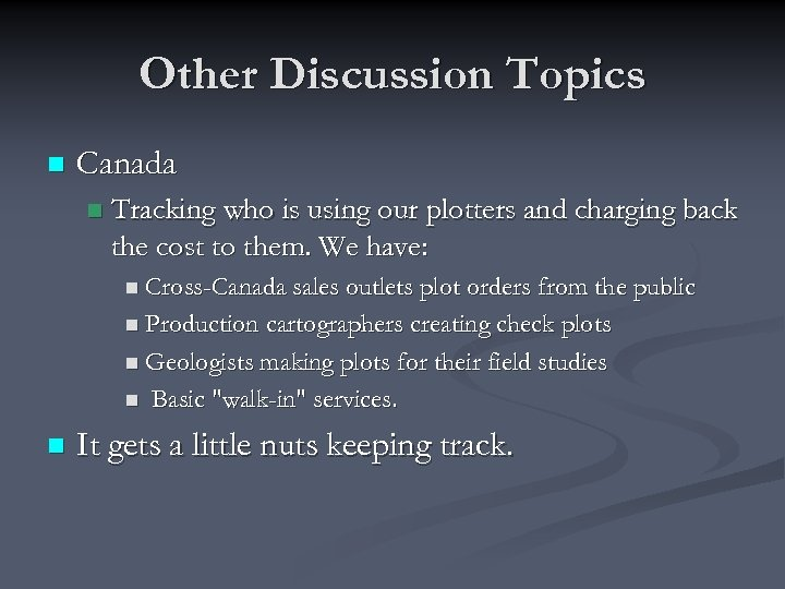 Other Discussion Topics n Canada n Tracking who is using our plotters and charging