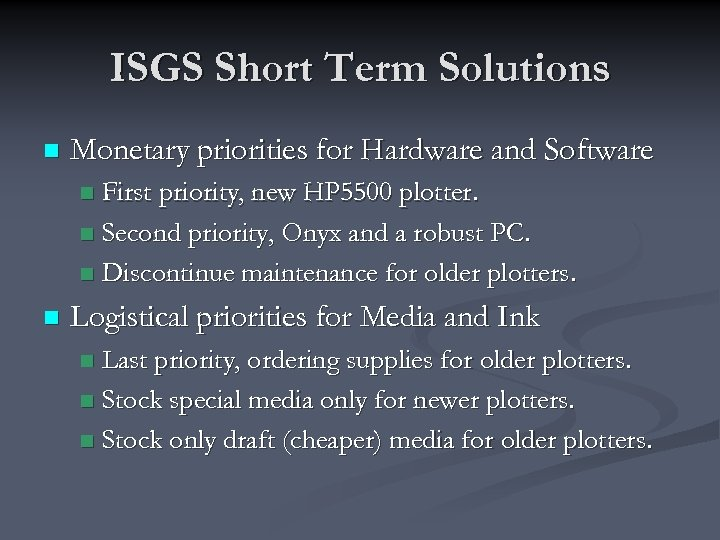 ISGS Short Term Solutions n Monetary priorities for Hardware and Software First priority, new