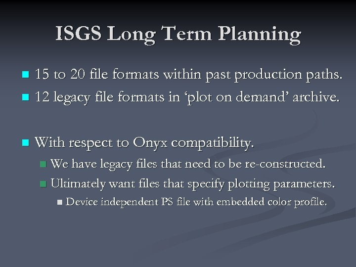 ISGS Long Term Planning 15 to 20 file formats within past production paths. n