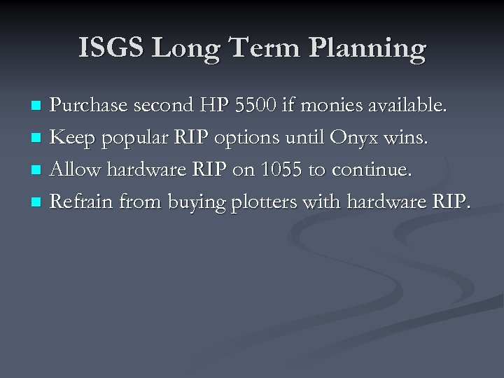 ISGS Long Term Planning Purchase second HP 5500 if monies available. n Keep popular