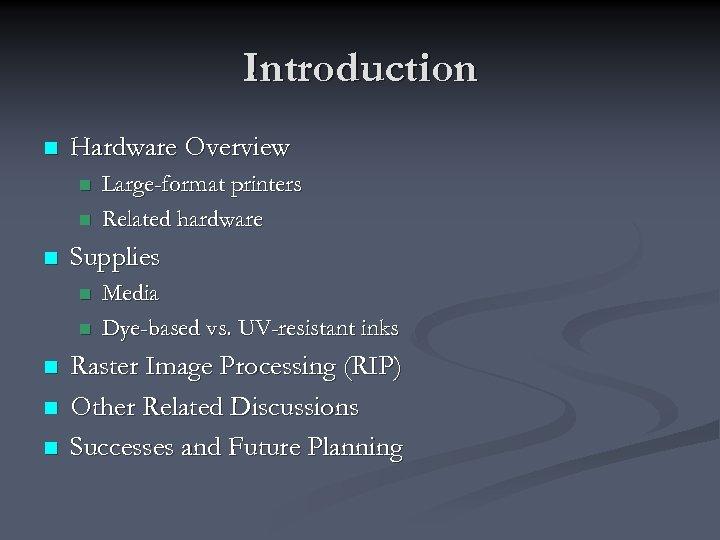 Introduction n Hardware Overview n n n Supplies n n n Large-format printers Related