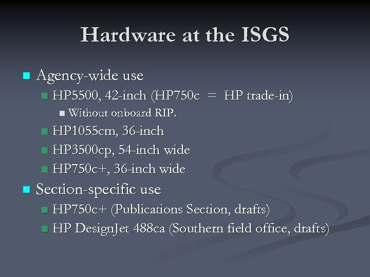 Hardware at the ISGS n Agency-wide use n HP 5500, 42 -inch (HP 750
