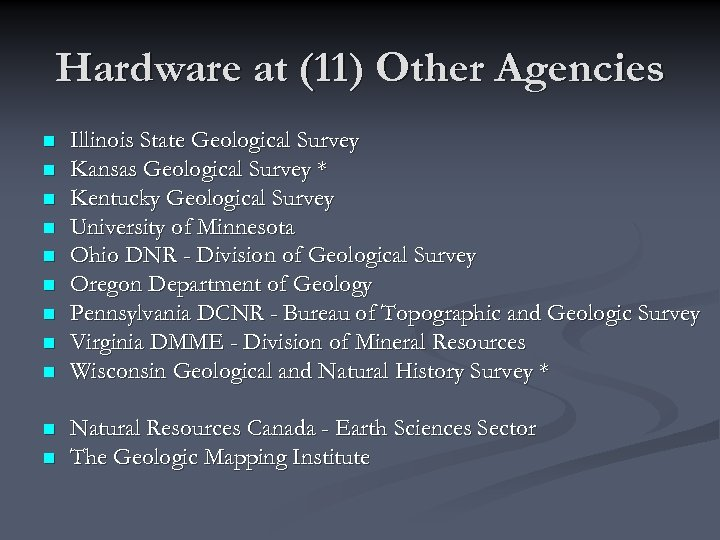 Hardware at (11) Other Agencies n n n Illinois State Geological Survey Kansas Geological