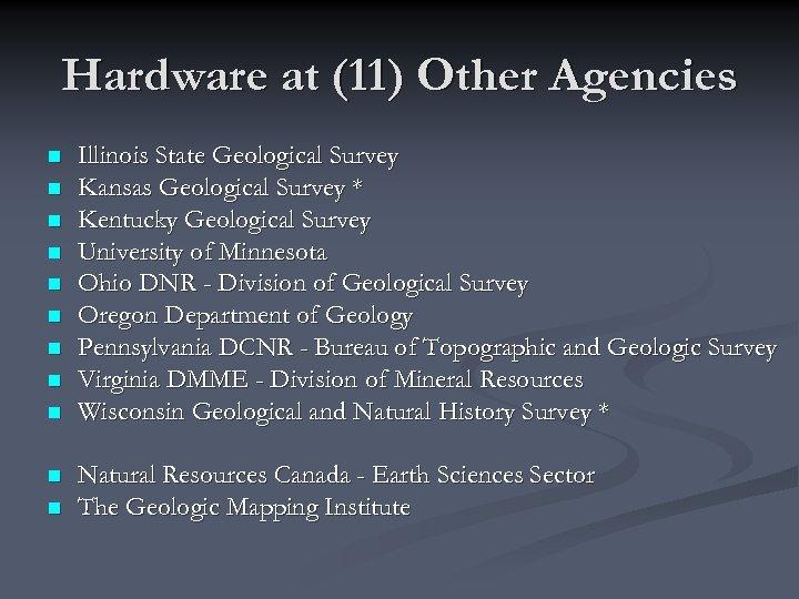 Hardware at (11) Other Agencies n n n Illinois State Geological Survey Kansas Geological