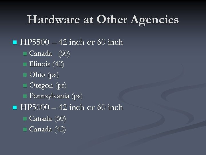 Hardware at Other Agencies n HP 5500 – 42 inch or 60 inch Canada