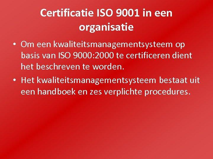 Certificatie ISO 9001 in een organisatie • Om een kwaliteitsmanagementsysteem op basis van ISO