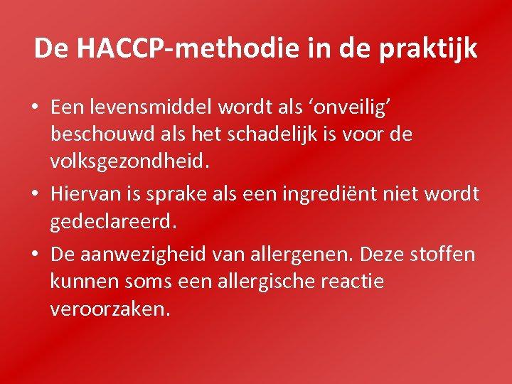 De HACCP-methodie in de praktijk • Een levensmiddel wordt als 'onveilig' beschouwd als het