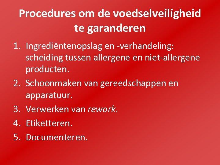 Procedures om de voedselveiligheid te garanderen 1. Ingrediëntenopslag en -verhandeling: scheiding tussen allergene en
