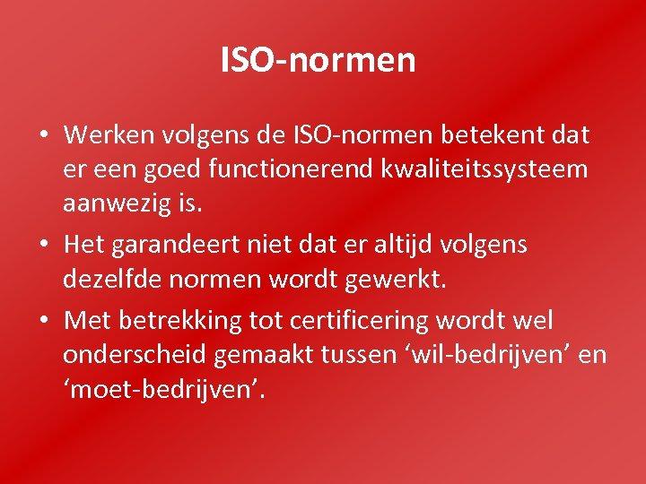 ISO-normen • Werken volgens de ISO-normen betekent dat er een goed functionerend kwaliteitssysteem aanwezig