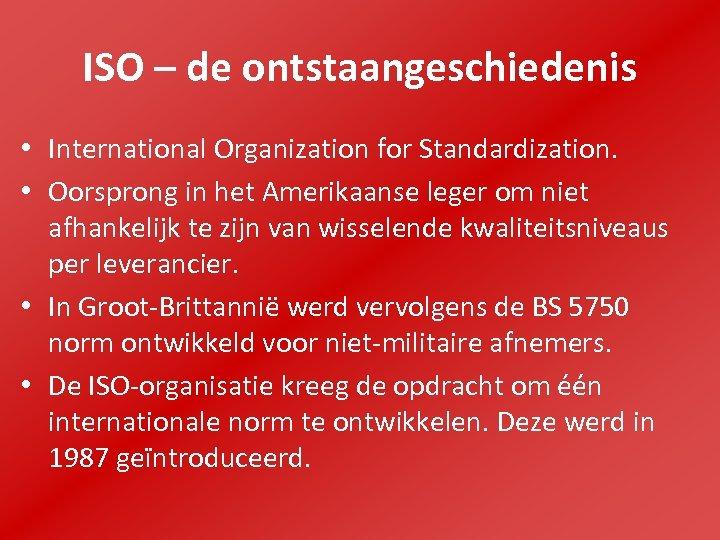 ISO – de ontstaangeschiedenis • International Organization for Standardization. • Oorsprong in het Amerikaanse